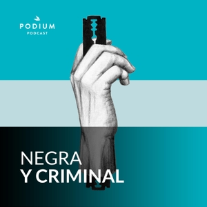 Negra y criminal by Podium Podcast