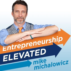The Entrepreneurship Elevated Podcast by Mike Michalowicz (Author of Profit First)