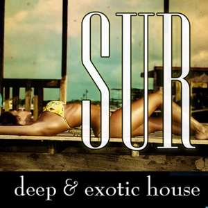 Sur : Deep & Exotic House Music by Sur : Deep & Exotic House Music