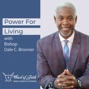 Power For Living with Bishop Dale C. Bronner by Bishop Dale C. Bronner