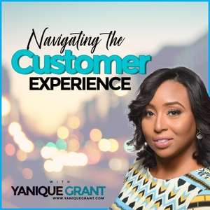Navigating the Customer Experience by Yanique Grant, Customer Experience Strategist, Entrepreneur
