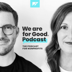 We Are For Good Podcast - The Podcast for Nonprofits by We Are For Good