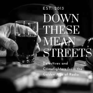 Down These Mean Streets (Old Time Radio Detectives) by Mean Streets Podcasts