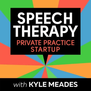 Speech Therapy Private Practice Startup Podcast by Kyle Meades