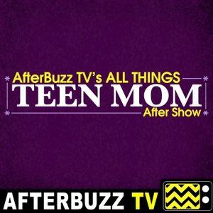 The All Things Teen Mom Podcast! by AfterBuzz TV