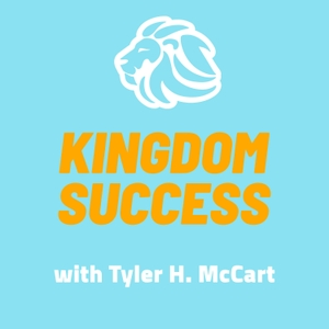 Kingdom Success: Christian | Jesus | Success | Prosperity | Faith | Business | Entrepreneur | Sales | Money | Health by Tyler H. McCart: Christian | Leadership | Business | Sales | Coach