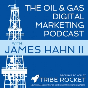 The Oil & Gas Digital Marketing Podcast by James Hahn II