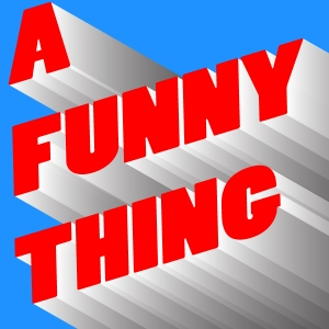 A Funny Thing by A Funny Thing