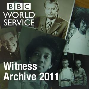 Witness History: Archive 2011 by BBC World Service