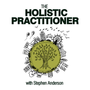 The Holistic Practitioner Podcast by Stephen Anderson
