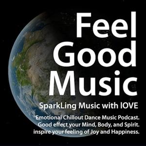 Feel-Good & Emotional Progressive Chillout Podcast by SparkLing Music with lOVE  / Yutaka Miyazaki