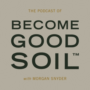 Become Good Soil by Morgan Snyder