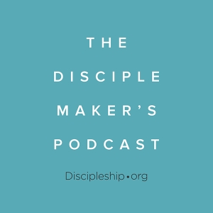 The Disciple Maker's Podcast by Discipleship.org