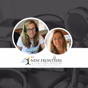 New Frontiers in Functional Medicine by Dr. Kara Fitzgerald