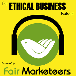The Ethical Business Podcast by FairMarketeers.com