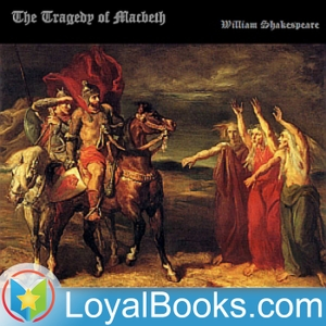 The Tragedy of Macbeth by William Shakespeare by Loyal Books
