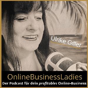 OnlineBusinessLadies – Erfolgreich als female Solopreneur mit Ulrike Giller by Mit Leidenschaft Online erfolgreich als Solunternehmer und Online-Trainer |Online-Sichtbarkeit |Online Marketing|Online verkaufen|Online-Kurse |Webinare |Interviews |Experte
