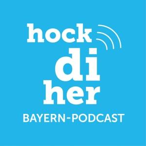 hockdiher Bayern-Podcast by Bayern Tourismus Marketing GmbH