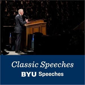 Classic BYU Speeches by BYU Speeches