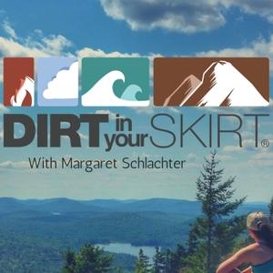 Dirt in Your Skirt - The Podcast by Margaret Schlachter - DirtinYourSkirt.com