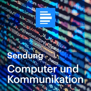 Computer und Kommunikation (komplette Sendung) - Deutschlandfunk by Deutschlandfunk