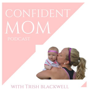 The Confident Mom Podcast by Trish Blackwell