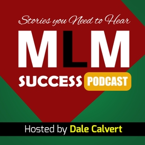 "MLM Success Stories Podcast by Dale Calvert - America's #1 ""No Fluff"" Network Marketing teacher, author, and speaker"