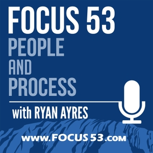 The Focus 53 Podcast: Business Systems, People, & Processes by Ryan Ayres: Business Coach and Strategist