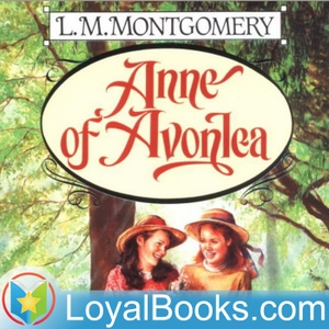 Anne of Avonlea by Lucy Maud Montgomery by Loyal Books