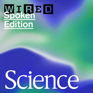 WIRED Science – Spoken Edition by Wired