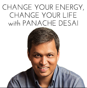 Change Your Energy, Change Your Life with Panache Desai by Panache Desai