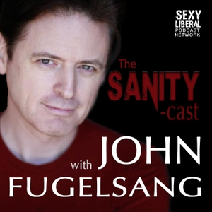 The Sanity-Cast with John Fugelsang by Crossover Media Group