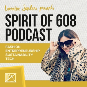 Spirit of 608: Fashion, Entrepreneurship, Sustainability + Tech by Lorraine Sanders