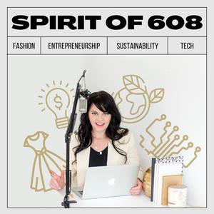 Spirit of 608: Fashion, Entrepreneurship, Sustainability + Tech by Lorraine Sanders