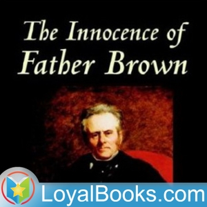 The Innocence of Father Brown by G. K. Chesterton by Loyal Books