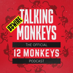 Talking Monkeys: The Official 12 Monkeys Podcast by SYFY Wire