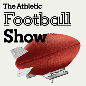 The Athletic Football Show: A show about the NFL by The Athletic
