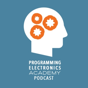 Programming Electronics Academy Podcast by Programming Electronics Academy