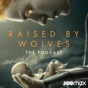 Raised by Wolves: The Podcast by HBO Max and iHeartRadio