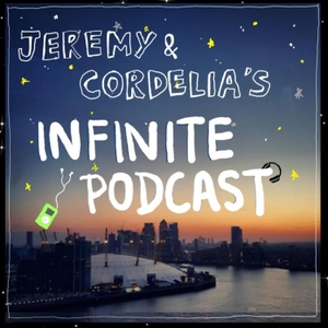 Jeremy & Cordelia's Infinite Podcast by Jeremy & Cordelia's Infinite Podcast