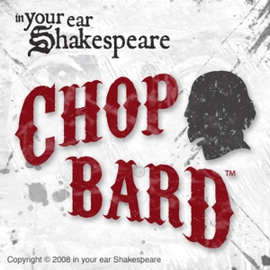 Chop Bard by In Your Ear Shakespeare