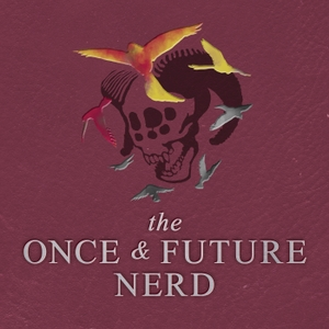 The Once And Future Nerd by Glass & Madera