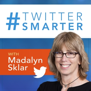 Twitter Smarter Podcast with Madalyn Sklar - The Best Twitter Tips from the Pros by Madalyn Sklar