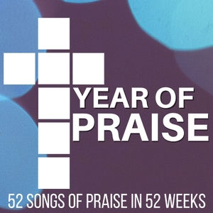 The Year of Praise Podcast: 52 Songs of Praise in 52 Weeks by Daniel Bradshaw: Christian Songwriter, Composer, Worship Leader, and Blogger