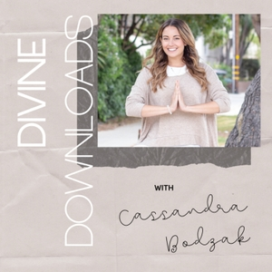 Divine Downloads with Cassandra Bodzak by Cassandra Bodzak
