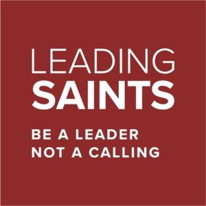 Leading Saints Podcast by Leading Saints