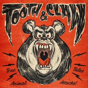 Tooth and Claw: True Stories of Animal Attacks by Tooth and Claw