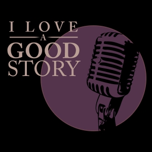 I Love A Good Story Podcast by I Love A Good Story