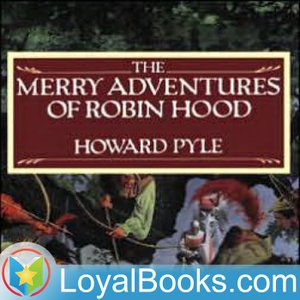 The Merry Adventures of Robin Hood by Howard Pyle by Loyal Books