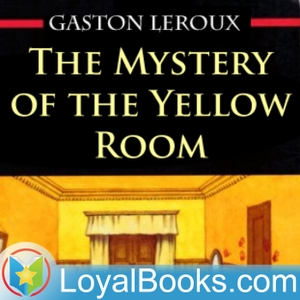 The Mystery of the Yellow Room by Gaston Leroux by Loyal Books